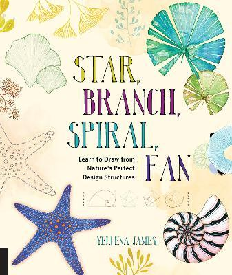 Star, Branch, Spiral, Fan : Learn to Draw from Nature's Perfect Design Structures