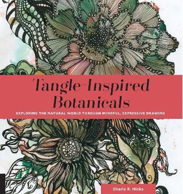Tangle-Inspired Botanicals : Exploring the Natural World Through Mindful, Expressive Drawing