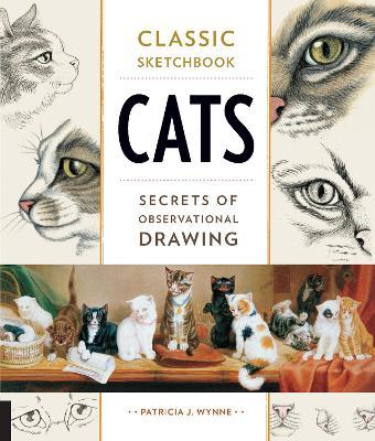 Classic Sketchbook: Cats : Secrets of Observational Drawing