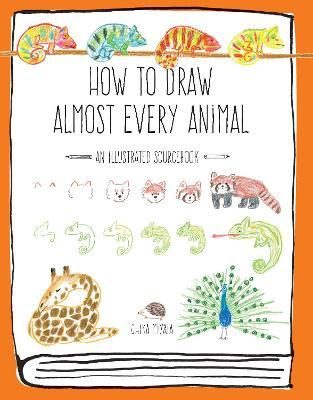 How to Draw Almost Every Animal : An Illustrated Sourcebook