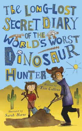 The Long-Lost Secret Diary of the World's Worst Dinosaur Hunter