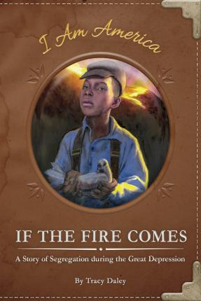 If the Fire Comes: A Story of Segregation during the Great Depression