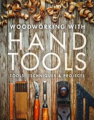 Woodworking With Hand Tools Editors Of Fine Woodworking