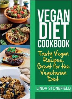 Vegan Diet Cookbook : Tasty Vegan Recipes, Great for the Vegetarian Diet
