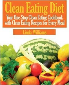 Clean Eating Diet : Your One-Stop Clean Eating Cookbook with Clean Eating Recipes for Every Meal