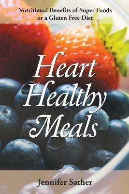 Heart Healthy Meals : Nutritional Benefits of Super Foods or a Gluten Free Diet