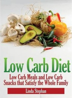 Low Carb Diet : Low Carb Meals and Low Carb Snacks That Satisfy the Whole Family – Linda Stephan