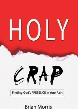 Holy Crap  Finding God's Presence in Your Pain