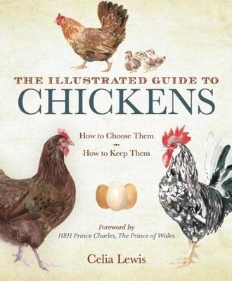 The Illustrated Guide to Chickens: How to Choose Them, How to Keep Them