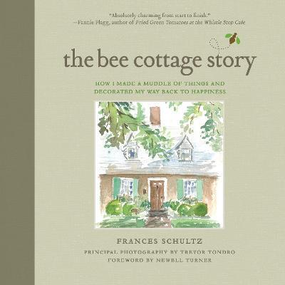 The Bee Cottage Story : How I Made a Muddle of Things and Decorated My Way Back to Happiness