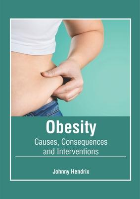 Obesity: Causes, Consequences and Interventions