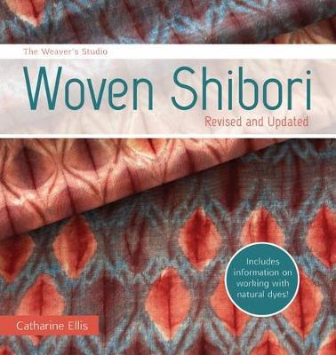 The Weaver's Studio - Woven Shibori : Burst: Now with Information on Working with Natural Dyes!