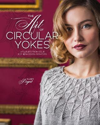 The Art of Circular Yokes : A Timeless Technique for 15 Modern Sweaters