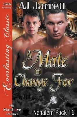 A Mate to Change for [nehalem Pack 16] (Siren Publishing Everlasting Classic Manlove)