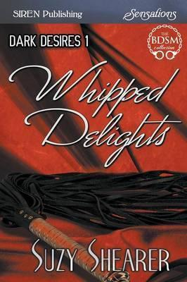 Whipped Delights [Dark Desires 1] (Siren Publishing Sensations)