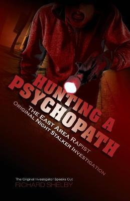 Hunting a Psychopath : The East Area Rapist / Original Night Stalker Investigation - The Original Investigator Speaks Out