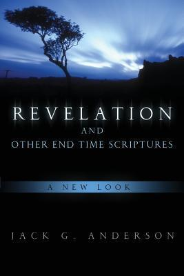 Revelation and Other End Time Scriptures--A New Look