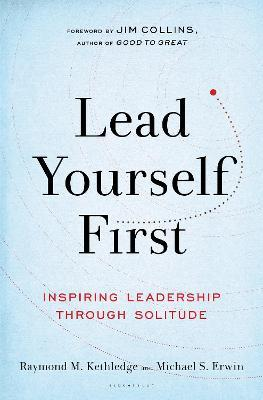 Lead Yourself First : Inspiring Leadership Through Solitude