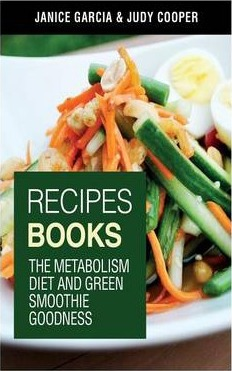 Recipes Books : The Metabolism Diet and Green Smoothie Goodness