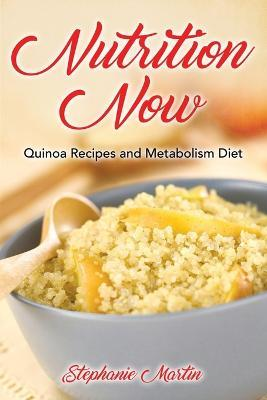 Nutrition Now : Quinoa Recipes and Metabolism Diet