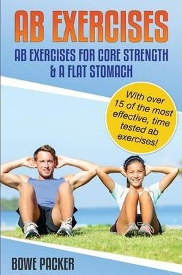 AB Exercises (AB Exercises for Core Strength & a Flat Stomach) – Bowe Packer