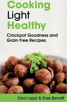 Cooking Light Healthy : Crockpot Goodness and Grain Free Recipes – Carol Lopez