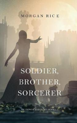 Soldier, Brother, Sorcerer (Of Crowns and Glory-Book 5)
