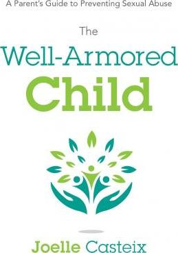 The Well-Armored Child  A Parent's Guide to Preventing Sexual Abuse