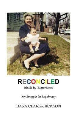 Reconciled - Black by Experience : My Struggle for Legitimacy