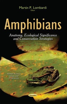 Amphibians: Anatomy, Ecological Significance and Conservation Strategies