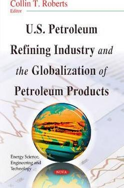 Us Petroleum Refining Industry The Globalization Of Petroleum