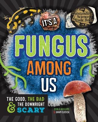 It's a Fungus Among Us : The Good, the Bad & the Downright Scary