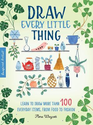 Inspired Artist: Draw Every Little Thing : Learn to draw more than 100 everyday items, from food to fashion