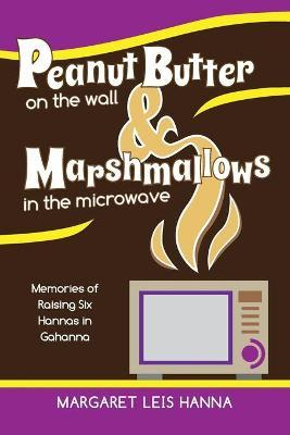 Peanut Butter on the Wall & Marshmallows in the Microwave