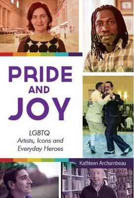 Pride and Joy  LGBTQ Artists, Icons and Everyday Heroes