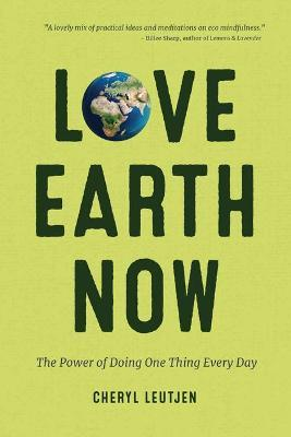 Love Earth Now: The Power of Doing One Thing Every Day