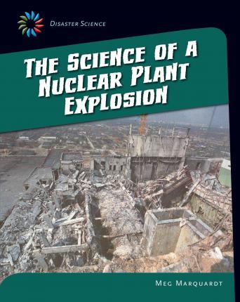 Disaster Science Science of a Nuclear Plant Explosion