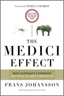 The Medici Effect, With a New Preface and Discussion Guide : What Elephants and Epidemics Can Teach Us About Innovation