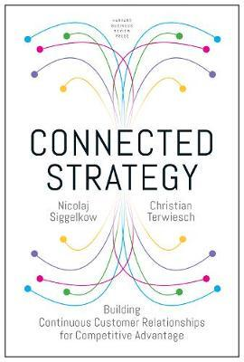 Connected Strategy : Building Continuous Customer Relationships for Competitive Advantage