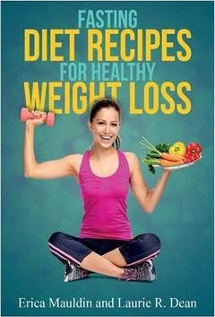 Fasting Diet : Fasting Diet Recipes for Healthy Weight Loss