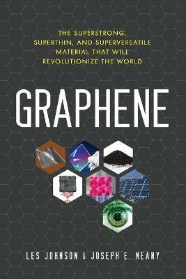 Graphene : The Superstrong, Superthin, and Superversatile Material That Will Revolutionize the World