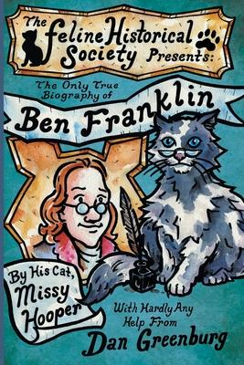 The Only True Biography of Ben Franklin by His Cat, Missy Hooper