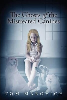 The Ghosts of the Mistreated Canines