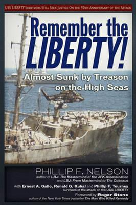 Remember the Liberty!: Almost Sunk by Treason on the High Seas