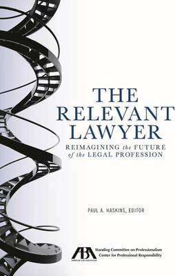 The Relevant Lawyer : Reimagining the Future of the Legal Profession