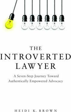 The Introverted Lawyer : A Seven Step Journey Toward Authentically Empowered Advocacy