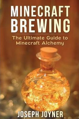 Minecraft Brewing : The Ultimate Guide to Minecraft Alchemy