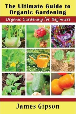 The Ultimate Guide to Organic Gardening