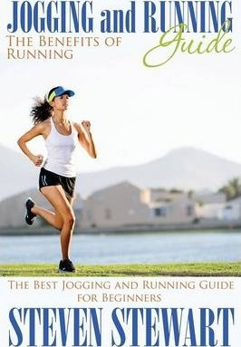 Jogging and Running Guide : The Benefits of Running: The Best Jogging and Running Guide for Beginners