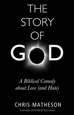 The Story of God : A Biblical Comedy about Love (and Hate)